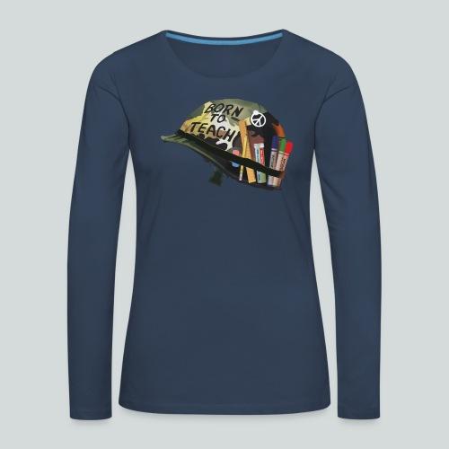Born to teach - AAS - T-shirt manches longues Premium Femme