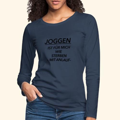 Joggen ist für mich wie Sterben mit Anlauf - Frauen Premium Langarmshirt