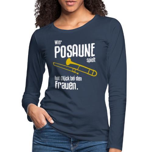Wer Posaune spielt hat Glück bei den Frauen - Frauen Premium Langarmshirt