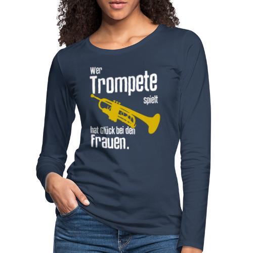 Wer Trompete spielt hat Glück bei den Frauen - Frauen Premium Langarmshirt