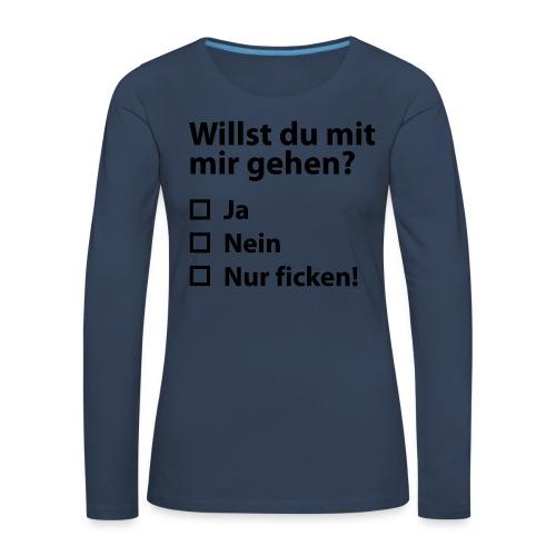 Willst du mit mir gehn? - Frauen Premium Langarmshirt