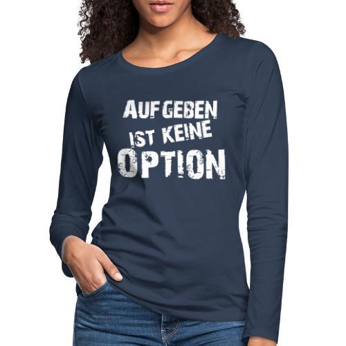 Aufgeben ist keine Option - Frauen Premium Langarmshirt