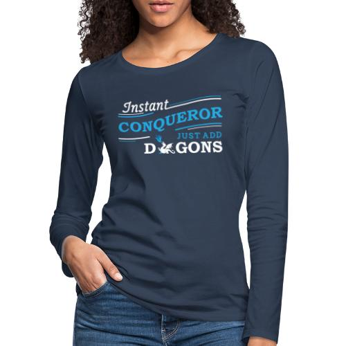 Instant Conqueror, Just Add Dragons - Women's Premium Longsleeve Shirt