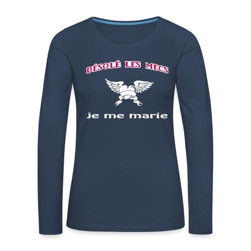 Désolé les mecs, je me marie ! - T-shirt manches longues Premium Femme