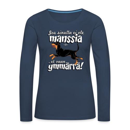 Manssi Ymmärrä - Naisten premium pitkähihainen t-paita