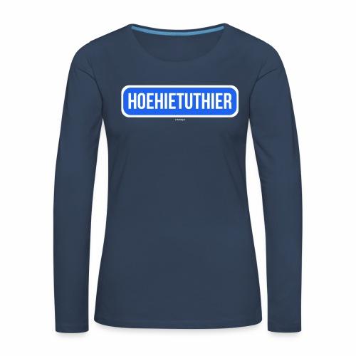 Hoehietuthier - Vrouwen Premium shirt met lange mouwen