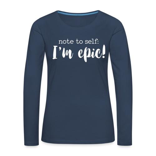 I'm epic - Women's Premium Longsleeve Shirt
