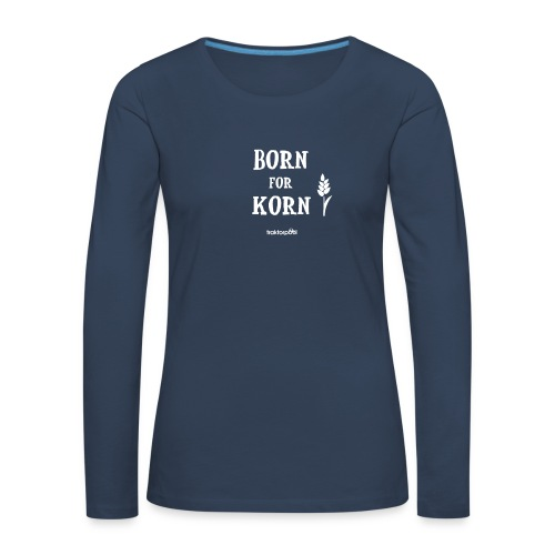 Born for Korn - Frauen Premium Langarmshirt