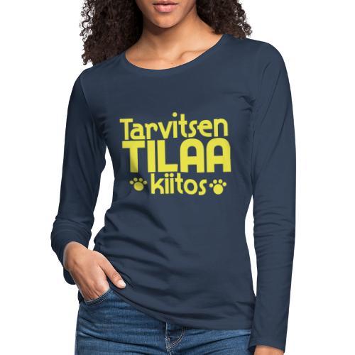 Tarvitsen Tilaa - Naisten premium pitkähihainen t-paita