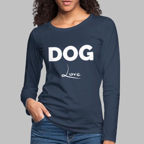 DOG LOVE - Geschenkidee für Hundebesitzer - Frauen Premium Langarmshirt