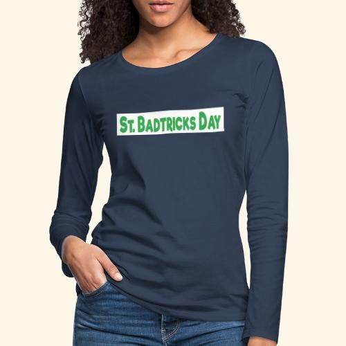 ST BADTRICKS DAY - Women's Premium Longsleeve Shirt