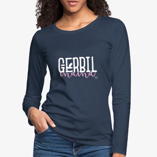 Gerbil Mama - Naisten premium pitkähihainen t-paita