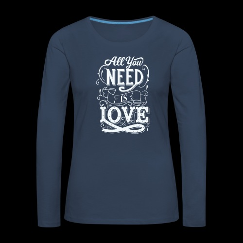 All You Need Is Love - Frauen Premium Langarmshirt