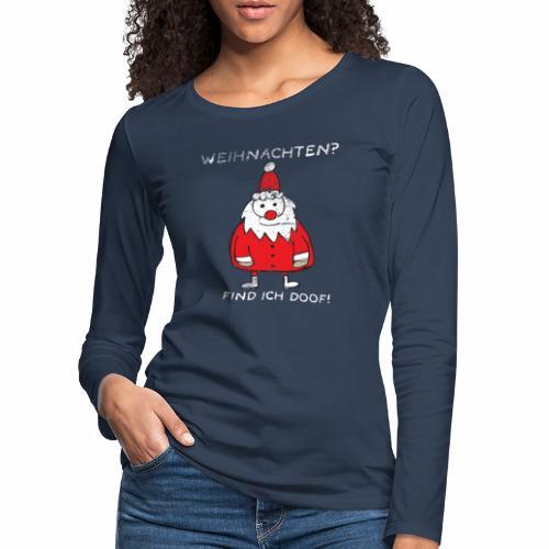 Weihnachten find ich doof - Frauen Premium Langarmshirt
