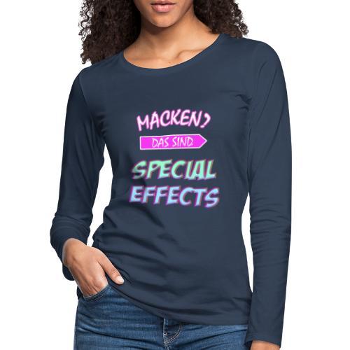 Macken? Das Sind Special Effects - Frauen Premium Langarmshirt
