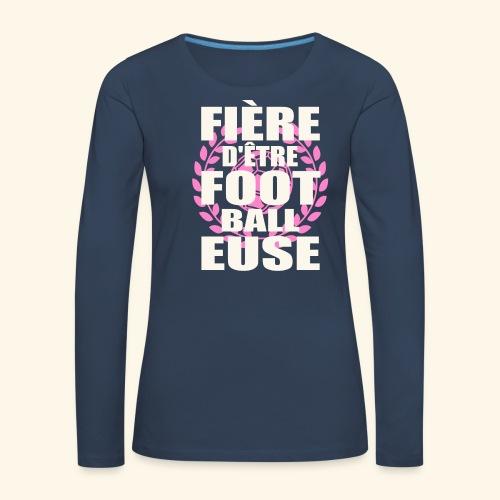 Fière d'être footballeuse - foot féminin - T-shirt manches longues Premium Femme