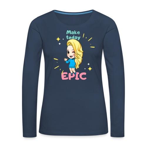 make today epic - Långärmad premium-T-shirt dam