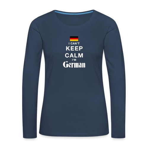 I CAN T KEEP CALM german - Frauen Premium Langarmshirt