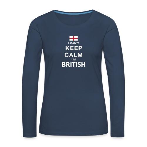 I CAN T KEEP CALM british - Frauen Premium Langarmshirt