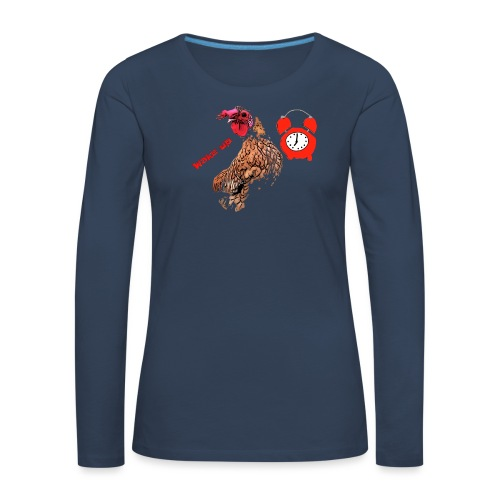 Wake up, the cock crows - Women's Premium Longsleeve Shirt