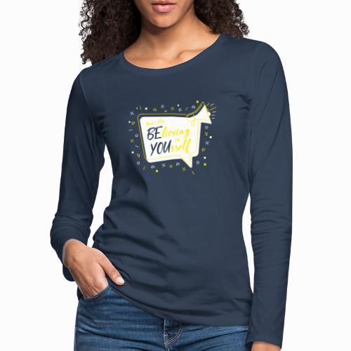 Never stop believing in yourself. - Women's Premium Longsleeve Shirt