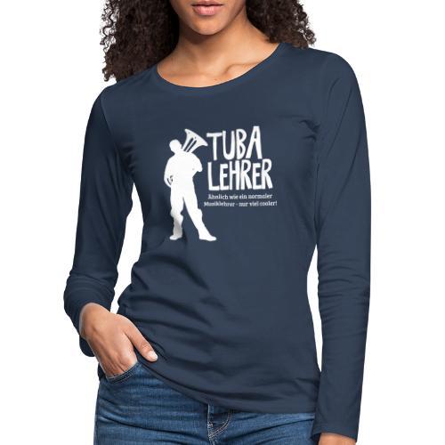 Tuba Lehrer | Tubist - Frauen Premium Langarmshirt