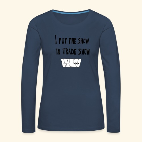 I put the show in trade show - T-shirt manches longues Premium Femme