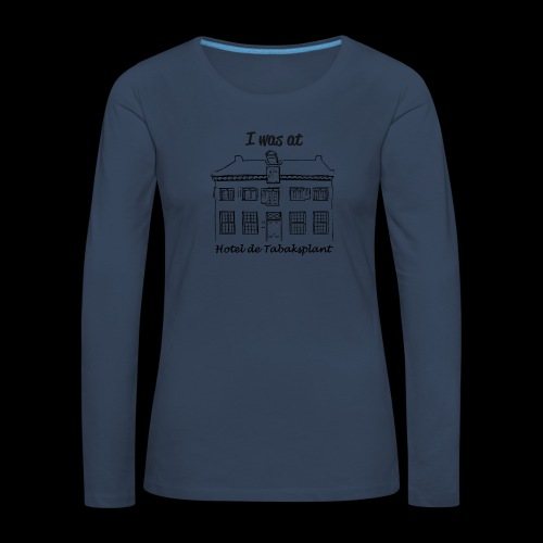 I was at Hotel de Tabaksplant BLACK - Women's Premium Longsleeve Shirt
