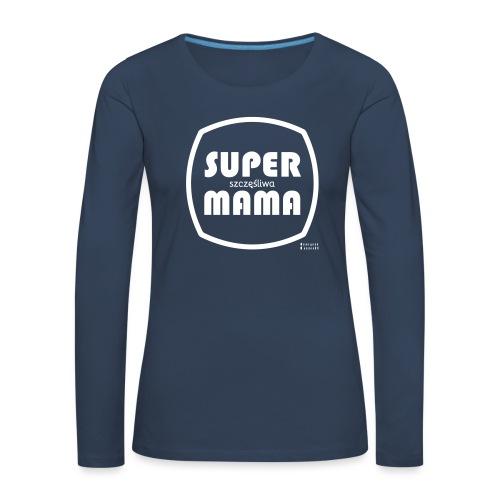 Super mama szczesliwa - Koszulka damska Premium z długim rękawem
