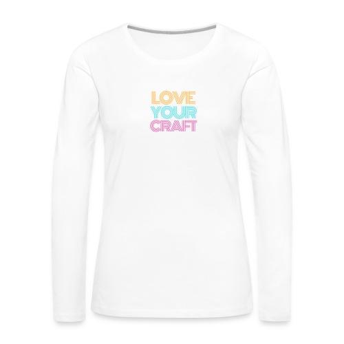 Love your craft - Maglietta Premium a manica lunga da donna