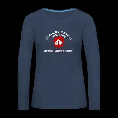 Si les hommes avaient leurs règles...... - T-shirt manches longues Premium Femme