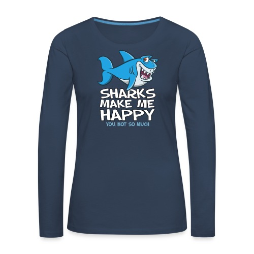 Sharks make me happy - Haifisch - Frauen Premium Langarmshirt