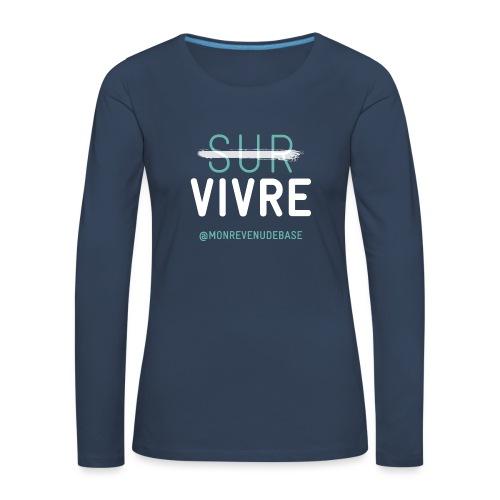 Vivre plutôt que survive - T-shirt manches longues Premium Femme