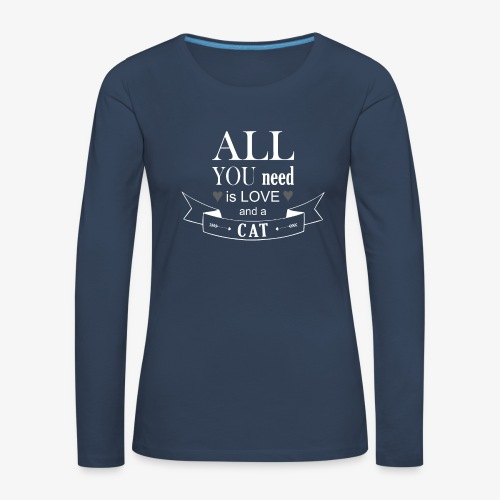 All You Need is LOVE And a CAT - Frauen Premium Langarmshirt