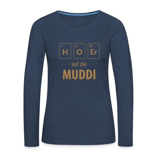 Hör auf die Muddi - Frauen Premium Langarmshirt