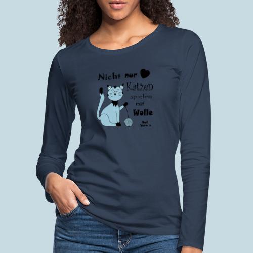 Nicht nur Katzen spielen mit Wolle - Frauen Premium Langarmshirt