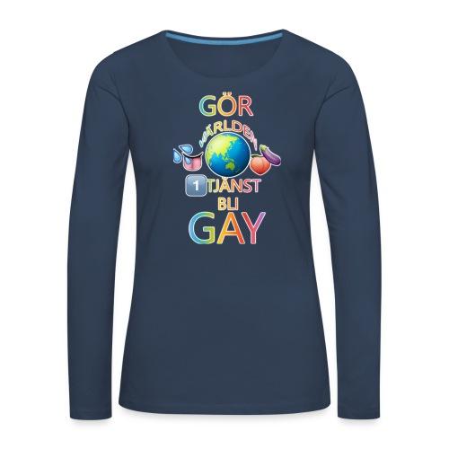 Gör Världen En Tjänst, Bli Gay LBGTQ+ - Långärmad premium-T-shirt dam
