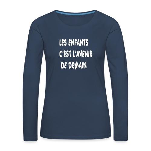 Les enfants c'est l'avenir de demain - T-shirt manches longues Premium Femme
