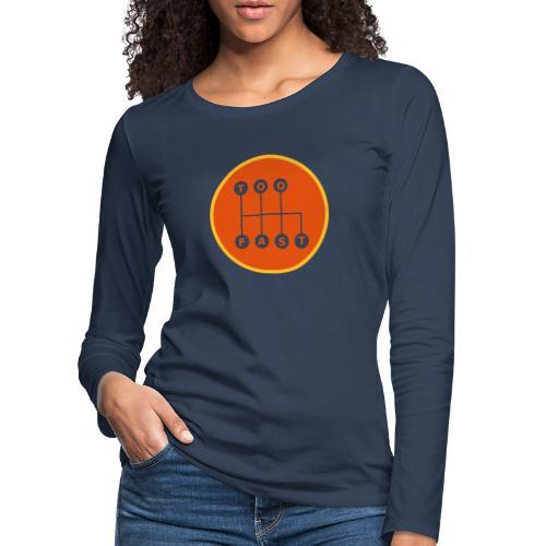 Too Fast - Naisten premium pitkähihainen t-paita