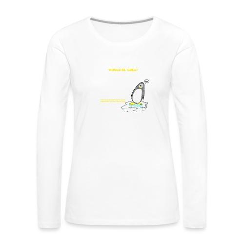 Penguins would be great dancers - Långärmad premium-T-shirt dam