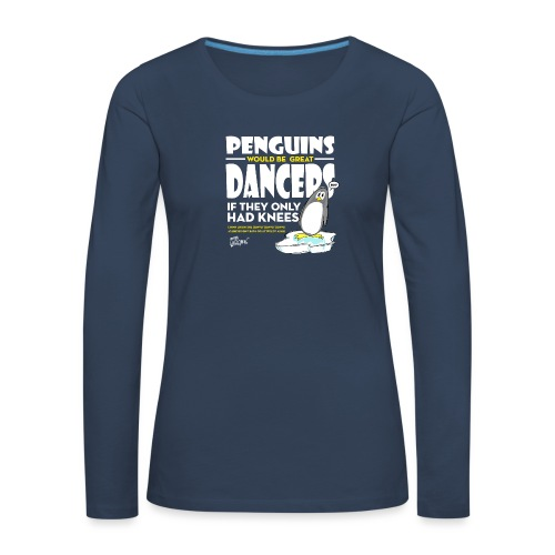 Penguins would be great dancers - Långärmad premium-T-shirt dam