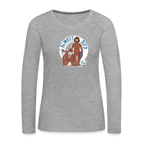 I almost died - Women's Premium Longsleeve Shirt