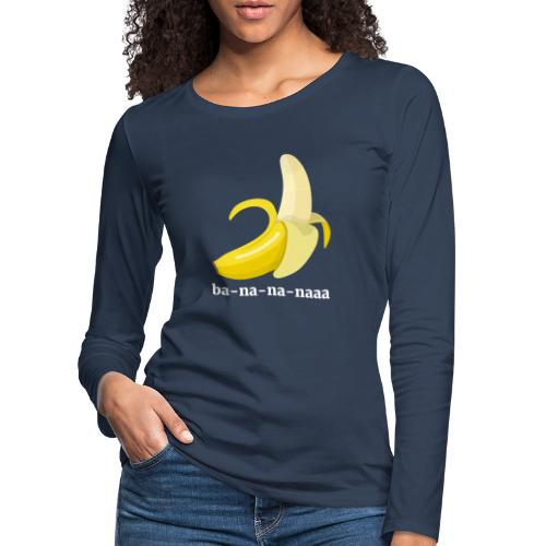 Lustiges Bananen Shirt - Frauen Premium Langarmshirt