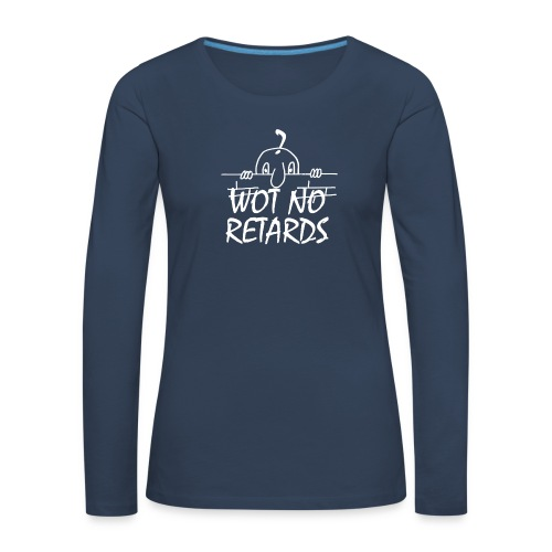 WOT NO RETARDS - Women's Premium Longsleeve Shirt