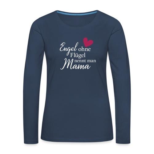Engel ohne Flügel nennt man Mama - Frauen Premium Langarmshirt