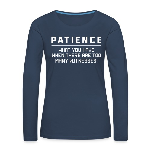 Patience what you have - Women's Premium Longsleeve Shirt