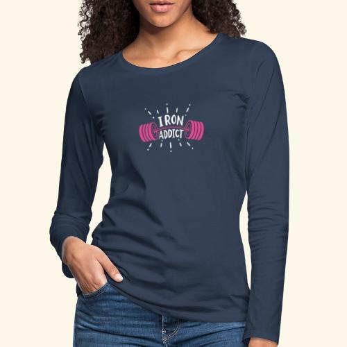 VSK Lustiges GYM Shirt Iron Addict - Frauen Premium Langarmshirt
