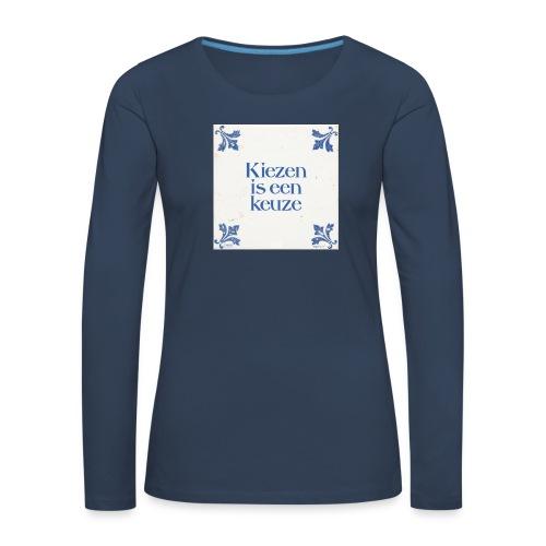Herenshirt: kiezen is een keuze - Vrouwen Premium shirt met lange mouwen