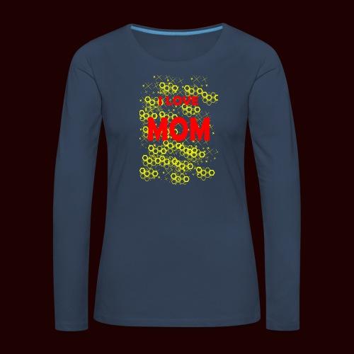 I LOVE MOM - T-shirt manches longues Premium Femme