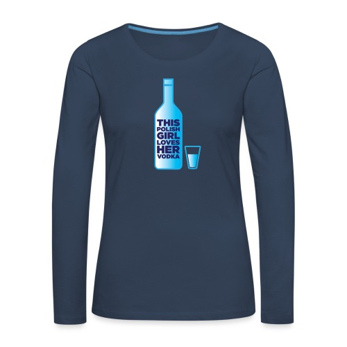 Girl loves Vodka - Frauen Premium Langarmshirt